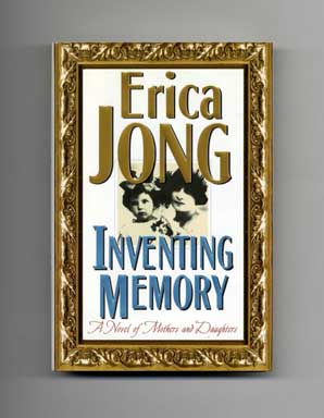 Inventing Memory: A Novel Of Mothers And Daughters - 1st Edition/1st Printing. Erica Jong.