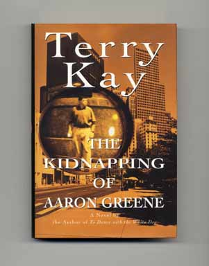 The Kidnapping of Aaron Greene - 1st Edition/1st Printing. Terry Kay.