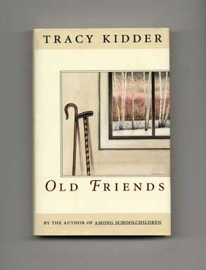 Old Friends - 1st Edition/1st Printing. Tracy Kidder.