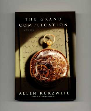 The Grand Complication - 1st Edition/1st Printing. Allen Kurzweil.
