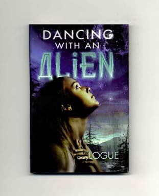Dancing with an Alien - 1st Edition/1st Printing. Mary Logue.