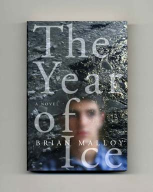 The Year of Ice - 1st Edition/1st Printing. Brian Malloy.