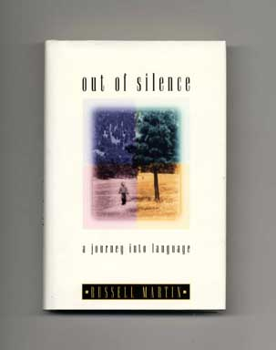 Out of Silence: A Journey into Language - 1st Edition/1st Printing. Russell Martin.