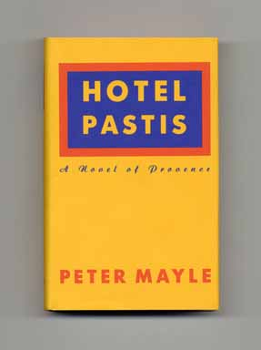 Hotel Pastis: A Novel Of Provence - 1st US Edition/1st Printing. Peter Mayle.