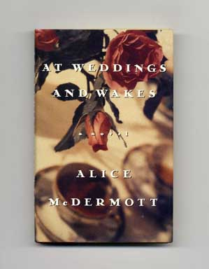 At Weddings and Wakes - 1st Edition/1st Printing. Alice McDermott.