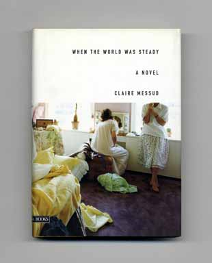 When the World Was Steady - 1st US Edition/1st Printing. Claire Messud.