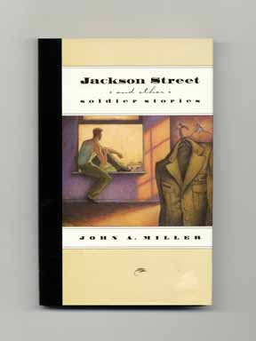 Jackson Street and Other Soldier Stories - 1st Edition/1st Printing. John A. Miller.
