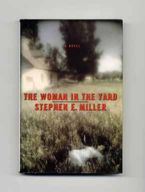 The Woman in the Yard - 1st Edition/1st Printing. Stephen E. Miller.