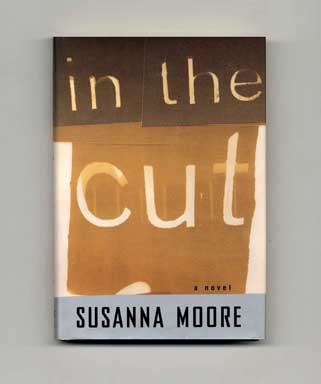 In the Cut - 1st Edition/1st Printing. Susanna Moore.