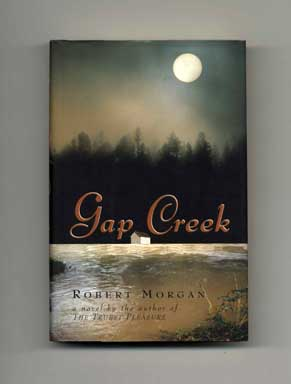 Gap Creek - 1st Edition/1st Printing. Robert Morgan.