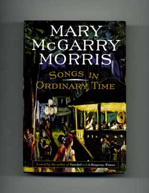 Songs In Ordinary Time - 1st Edition/1st Printing. Mary McGarry Morris.