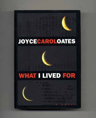 What I Lived For - 1st Edition/1st Printing. Joyce Carol Oates.