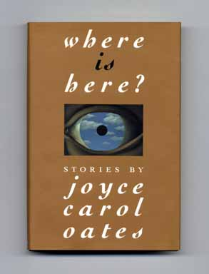 Where Is Here? - 1st Edition/1st Printing. Joyce Carol Oates.