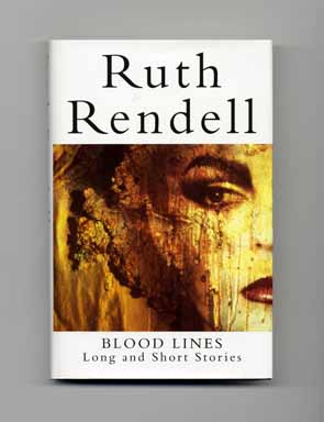 Blood Lines: Long and Short Stories - 1st UK Edition/1st Printing. Ruth Rendell.