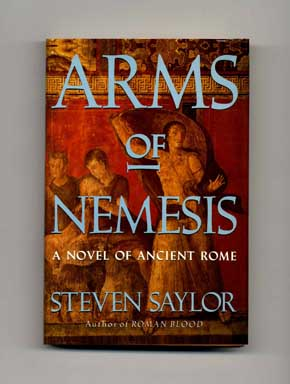 Arms Of Nemesis: A Novel Of Ancient Rome - 1st Edition/1st Printing. Steven Saylor.