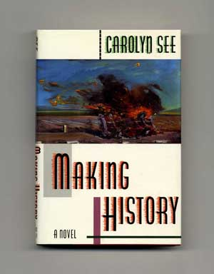 Making History - 1st Edition/1st Printring. Carolyn See.