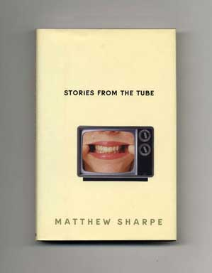 Stories from the Tube - 1st Edition/1st Printing. Matthew Sharpe.