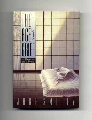 The Age Of Grief: A Novella And Stories - 1st Edition/1st Printing. Jane Smiley.