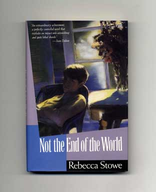 Not the End of the World - 1st US Edition/1st Printing. Rebecca Stowe.