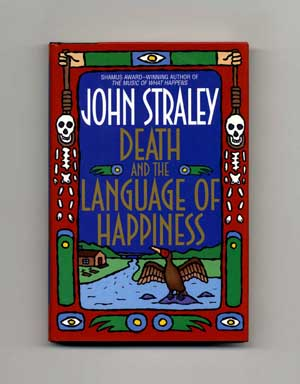 Death and the Language of Happiness - 1st Edition/1st Printing. John Straley.