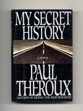 My Secret History - 1st Edition/1st Printing. Paul Theroux.