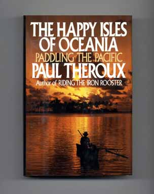 The Happy Isles Of Oceania: Paddling The Pacific - 1st Edition/1st Printing. Paul Theroux.