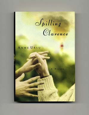 Spilling Clarence - 1st Edition/1st Printing. Anne Ursu.