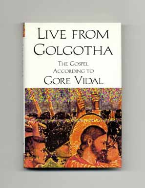 Live From Golgotha - 1st Edition/1st Printing. Gore Vidal.