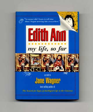 Edith Ann: My Life So Far - 1st Edition/1st Printing. Jane Wagner, Lily Tomlin As Told To Jane Wagner.