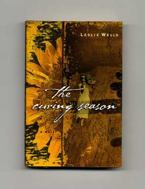 The Curing Season - 1st Edition/1st Printing. Leslie Wells.