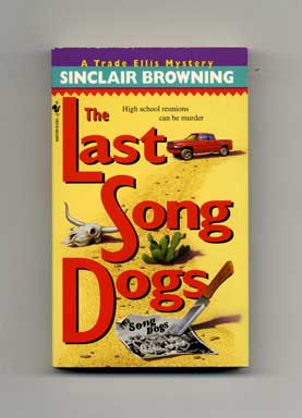 The Last Song Dogs - 1st Edition/1st Printing. Sinclair Browning.