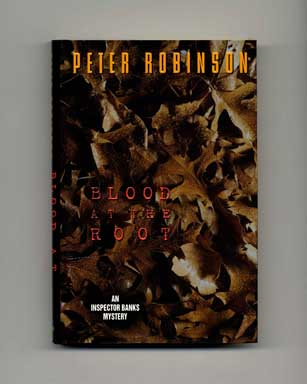 Blood at the Root - 1st Edition/1st Printing. Peter Robinson.