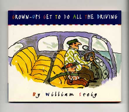 Grown-ups Get To Do All the Driving - 1st Edition/1st Printing. William Steig.
