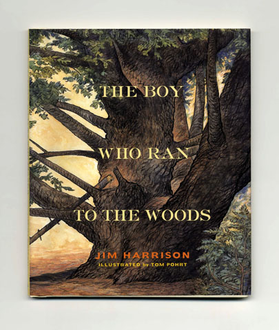 The Boy Who Ran to the Woods - 1st Edition/1st Printing. Jim Harrison.