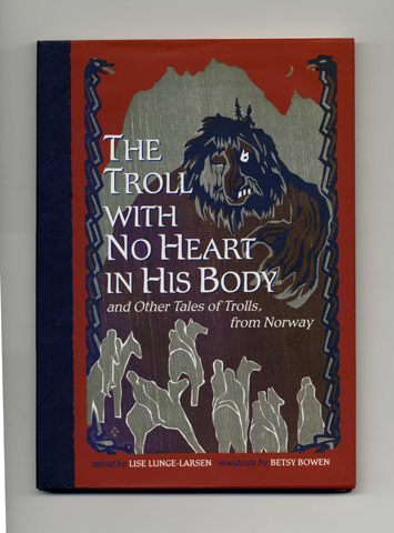The Troll With No Heart In His Body And Other Tales Of Trolls From Norway 1st Edition 1st Printing Lise Lunge Larsen Books Tell You Why Inc
