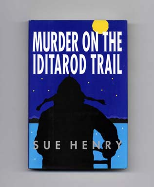 Murder on the Iditarod Trail - 1st Edition/1st Printing. Sue Henry.