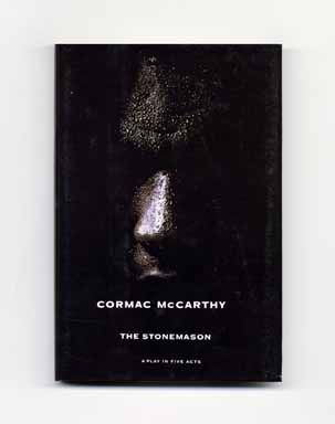 The Stonemason: A Play In Five Acts - 1st Edition/1st Printing. Cormac McCarthy.