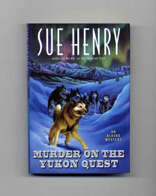 Murder on the Yukon Quest - 1st Edition/1st Printing. Sue Henry.
