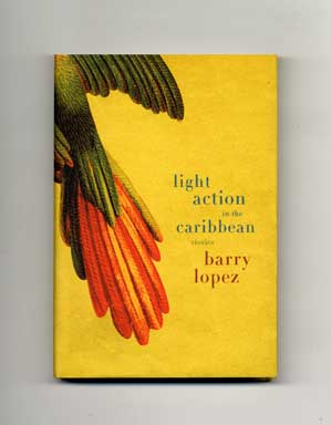 Light Action In The Caribbean: Stories - 1st Edition/1st Printing. Barry Lopez.