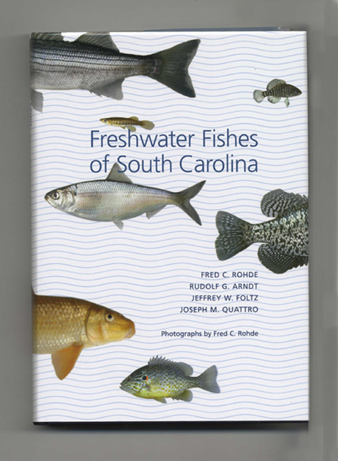 Freshwater Fishes Of South Carolina - 1st Edition/1st Printing. Fred C. Rohde, Joseph M. Quattro, Jeffrey W. Foltz, Rudolpf G. Arndt.