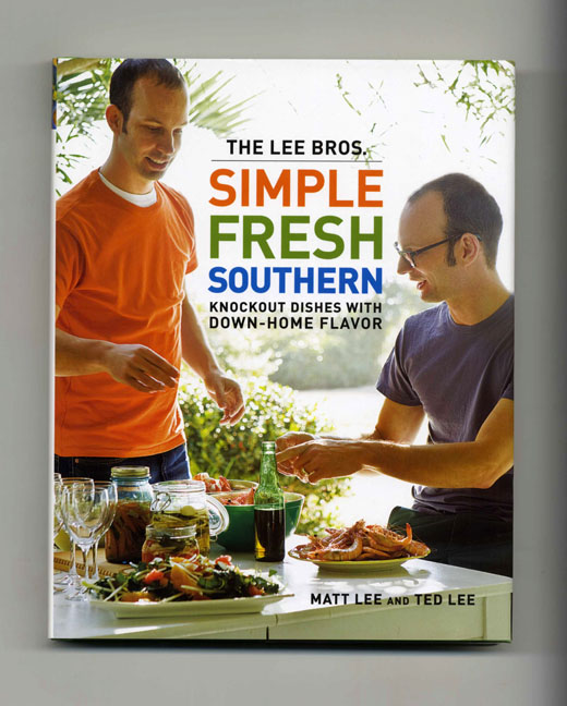 The Lee Bros. Simple Fresh Southern; Knockout Dishes With Down-Home Flavor - 1st Edition/1st Printing. Matt Lee, Ted Lee.