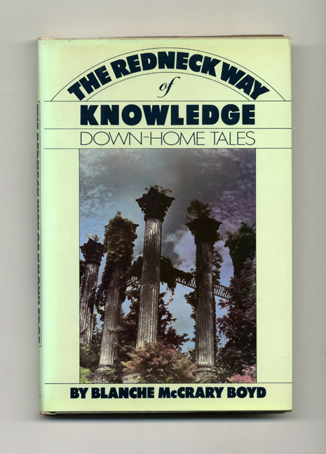 The Redneck Way Of Knowledge, Down-Home Tales - 1st Edition/1st Printing. Blanche McCrary Boyd.