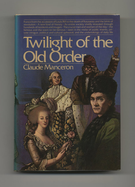 Twilight Of The Old Order 1774-1778 - 1st US Edition/1st Printing. Claude Manceron.