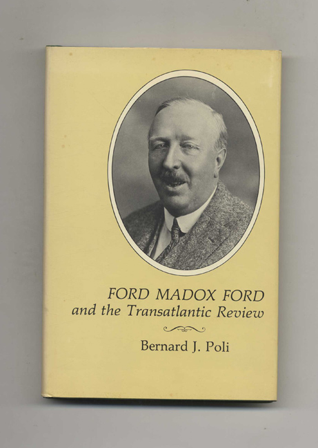 Ford Madox Ford and the Transatlantic Review - 1st Edition/1st Printing. Bernard J. Poli.