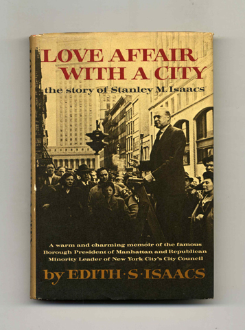 Love Affair with a City: the Story of Stanley M. Isaacs - 1st Edition/1st Printing. Edith S. Isaacs.