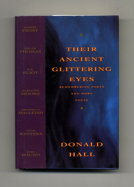 Their Ancient Glittering Eyes; Remembering Poets And More Poets - 1st Edition/1st Printing. Donald Hall.