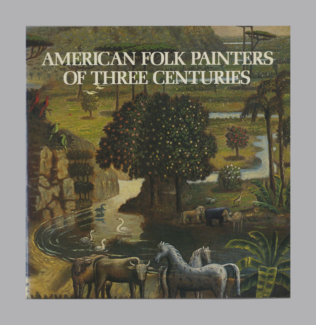 American Folk Painters Of Three Centuries - 1st Edition/1st Printing. Jean Lipman, Tom Armstrong.
