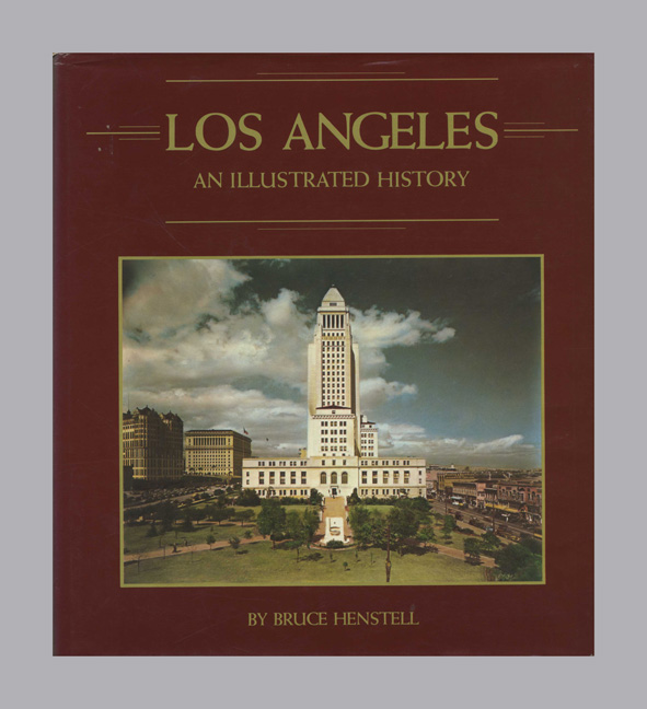 Los Angeles, An Illustrated History - 1st Edition/1st Printing. Bruce Henstell.