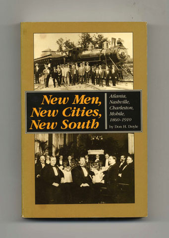 New Men, New Cities, New South: Atlanta, Nashville, Charleston, Mobile 1860 - 1910 - 1st Edition/1st Printing. Don H. Doyle.
