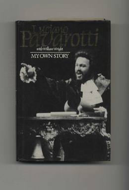 My Own Story - 1st UK Edition/1st Printing. Luciano Pavarotti, William Wright.